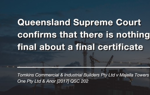 Queensland Supreme Court confirms that there is nothing final about a final certificate
