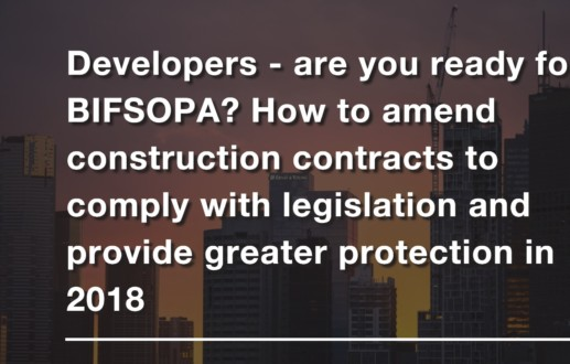 Developers – are you ready for BIFSOPA? How to amend construction contracts to comply with legislation and provide greater protection in 2018