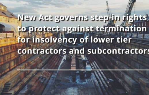 New Act governs step-in rights to protect against termination for insolvency of lower tier contractors and subcontractors