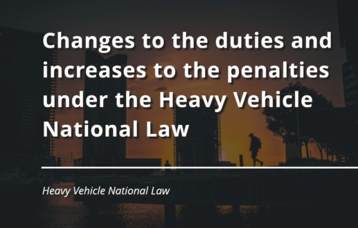 Changes to the duties and increases to the penalties under the Heavy Vehicle National Law