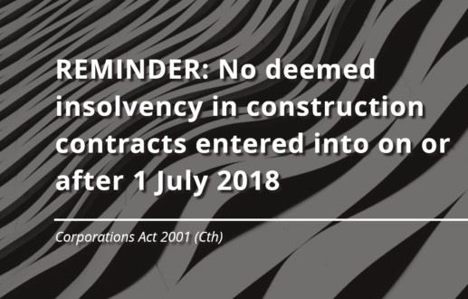 REMINDER: No deemed insolvency in construction contracts entered into on or after 1 July 2018