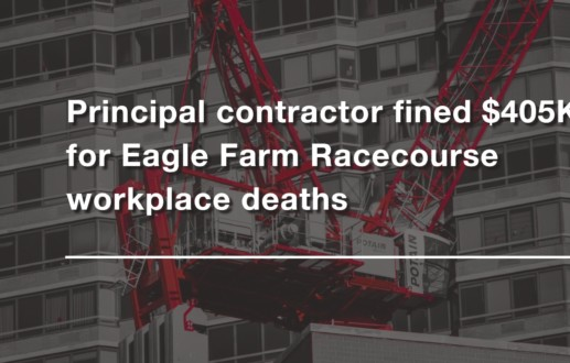 Principal contractor fined $405K for Eagle Farm Racecourse workplace deaths