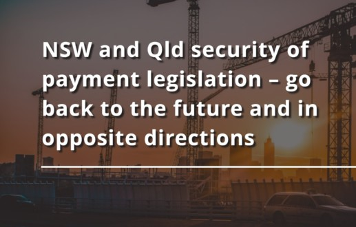 NSW and Qld security of payment legislation – go back to the future and in opposite directions