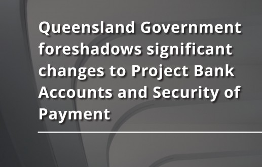 Queensland Government foreshadows significant changes to Project Bank Accounts and Security of Payment