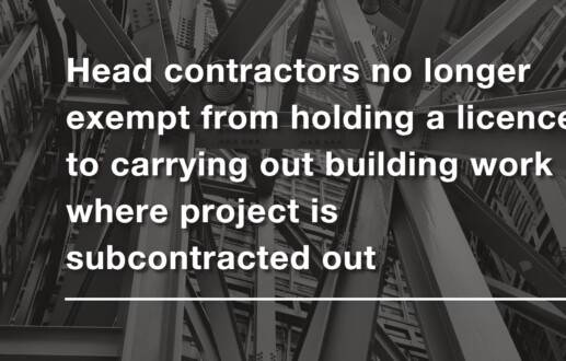 Head contractors no longer exempt from holding a licence to carrying out building work where project is subcontracted out