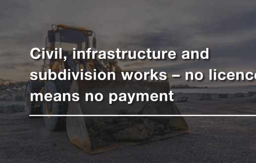 Civil, infrastructure and subdivision works – no licence can mean no payment