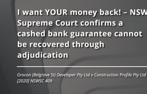 I want YOUR money back! – NSW Supreme Court confirms a cashed bank guarantee cannot be recovered through adjudication