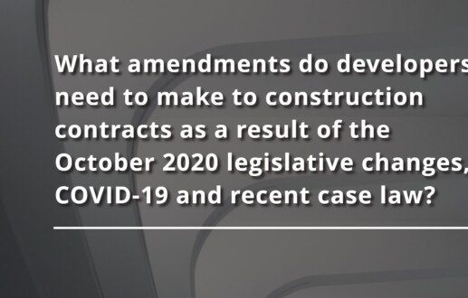 What amendments do developers need to make to construction contracts as a result of the October 2020 legislative changes, COVID-19 and recent case law?