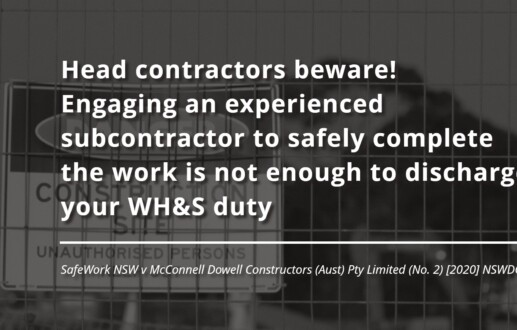 Head contractors beware! Engaging an experienced subcontractor to safely complete the work is not enough to discharge your WH&S duty