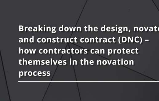 Breaking down the design, novate and construct contract (DNC) – how contractors can protect themselves in the novation process