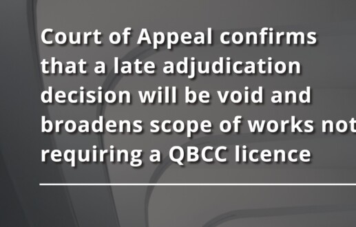 Court of Appeal confirms that a late adjudication decision will be void and broadens scope of works not requiring a QBCC licence
