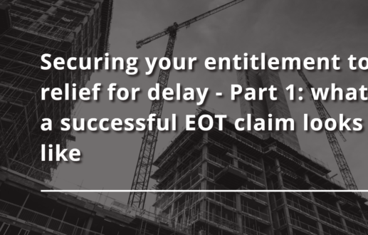 Securing your entitlement to relief for delay – Part 1: what a successful EOT claim looks like