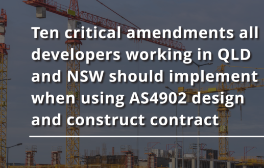 Ten critical amendments all developers working in QLD and NSW should implement when using AS4902 design and construct contract
