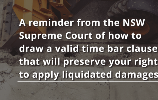 A reminder from the NSW Supreme Court of how to draw a valid time bar clause that will preserve your right to apply liquidated damages