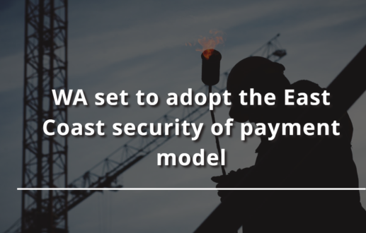 WA set to adopt the East Coast security of payment model