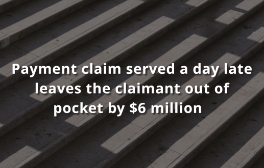 Payment claim served a day late leaves the claimant out of pocket by $6 million